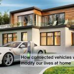 How connected vehicles will modify our lives at home
