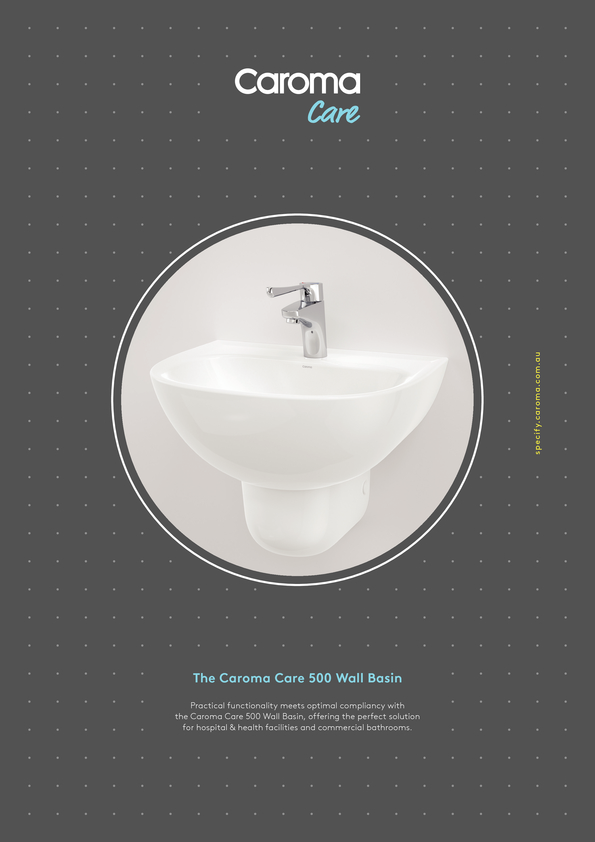 Browse Brochure: Caroma Care 500 Wall Basin